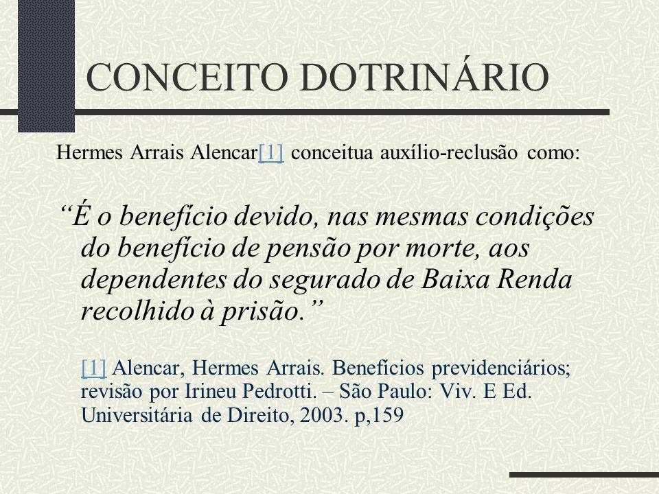 CONCEITO DOTRINÁRIO Hermes Arrais Alencar[1] conceitua auxílio-reclusão como:
